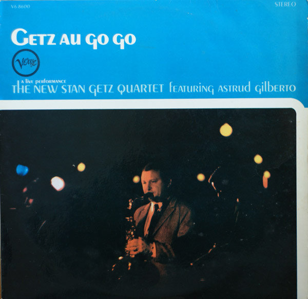 The New Stan Getz Quartet Featuring Astrud Gilberto Getz Au Go Go 1964
