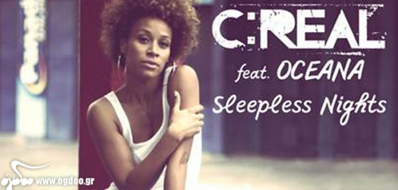 C:Real feat. Oceana – «Sleepless Nights» (ΝΕΟ ΤΡΑΓΟΥΔΙ)
